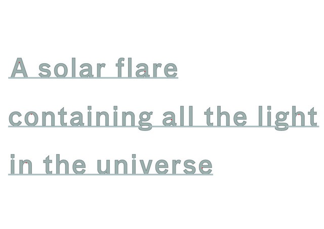 , 'A solar flare containing all the light in the universe,' 2014, James Cohan