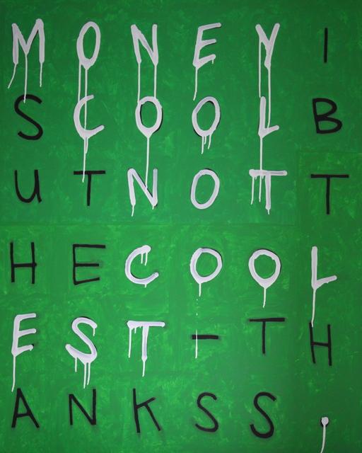 , 'Money is Cool,' ca. 2015, Peerless Arts