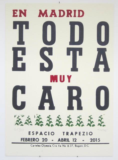 Antonio Caro, 'En Madrid todo esta muy caro ', 2015, Casas Riegner