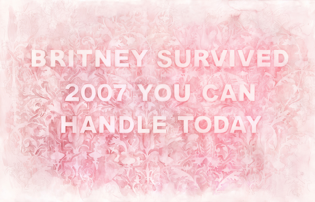 , 'Britney Survived 2007 You Can Handle Today,' 2017, Winston Wächter Fine Art