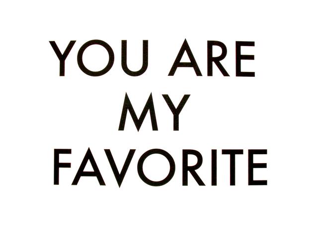 , 'You are my favorite,' 2014, Ruiz-Healy Art