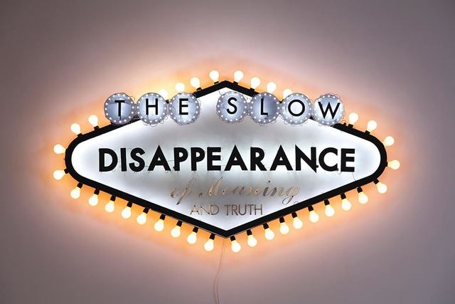 Robert Montgomery, 'The Slow Disappearance of Meaning and Truth', 2014, The Office