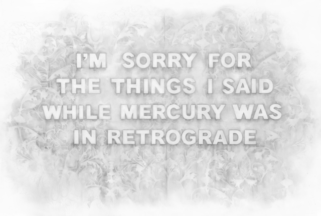 Amanda Manitach, 'I'm Sorry For The Things I Said While Mercury Was In Retrograde', 2019, Winston Wächter Fine Art