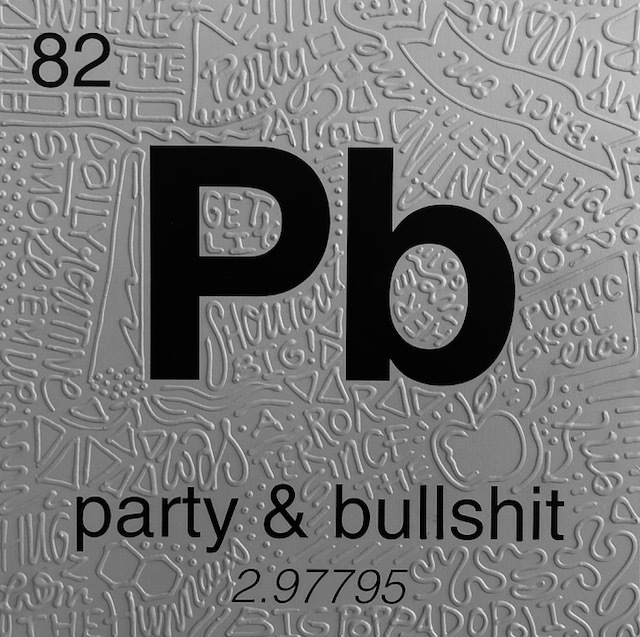 , 'Periodic Table of Relevance Series: PARTY & BULLSHIT,' 2018, Contessa Gallery