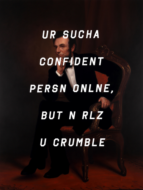 , 'Abraham Lincoln: You're Such A Confident Person Online, But In Real You Crumble,' 2017, Modernism Inc.