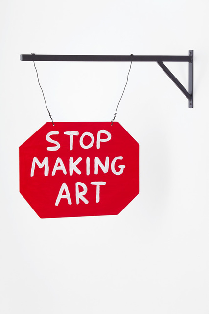 , 'Stop Making Art,' 2014, Anton Kern Gallery