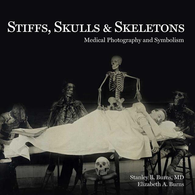 , 'Stiffs, Skulls & Skeletons: Medical Photography and Symbolism,' 2016, The Burns Archive & Press