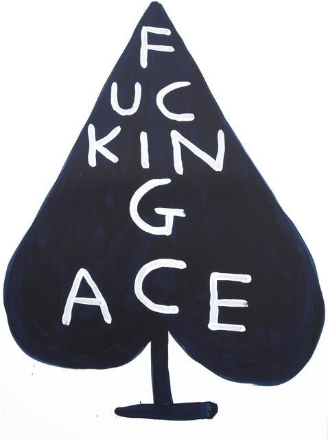 David Shrigley, 'Fucking Ace', 2018, Kumi Contemporary / Verso Contemporary