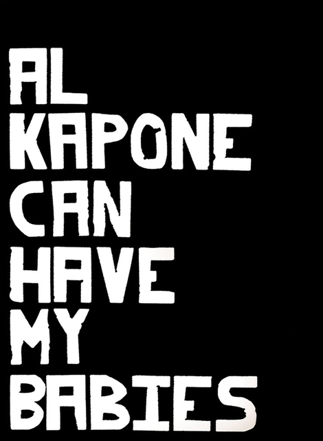 , 'Al Kapone Can Have my Babies ,' 2017, David Lusk Gallery