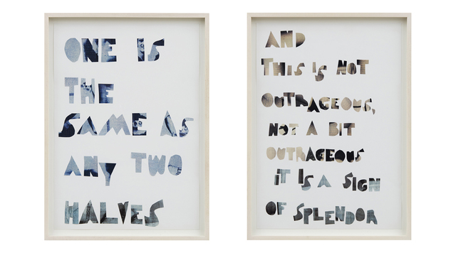 , 'one is the same as any two halves and this is not outrageous, not a bit outrageous it is a sign of splendor,' 2015, MIER GALLERY