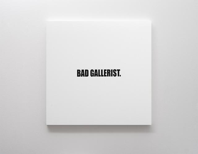 , 'BAD GALLERIST.,' 2017, SMAC
