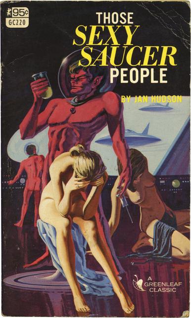 ", 'Jan Hudson's ""Those Sexy Saucer People."" San Diego, CA: Greenleaf Classics, Inc., 1967. Mass-market paperback. 176 p.,' , Milk Gallery"