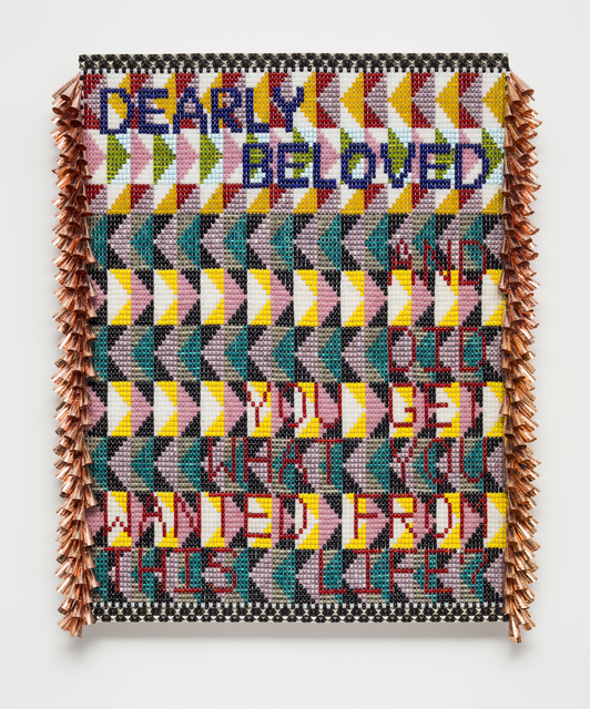 , 'DEARLY BELOVED...AND DID YOU GET WHAT YOU WANTED FROM THIS LIFE?,' 2017, Roberts & Tilton