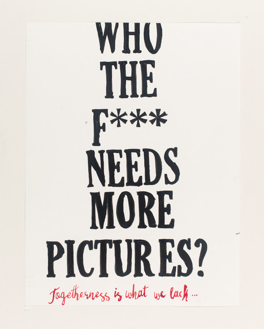 , 'who the f*** needs more pictures?,' 2015, Galerie Clemens Gunzer