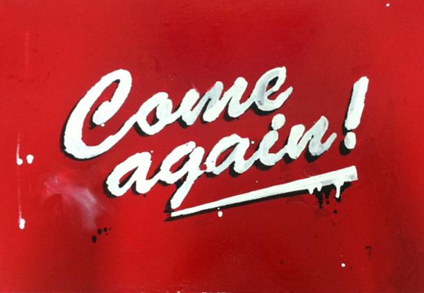 Come Again!