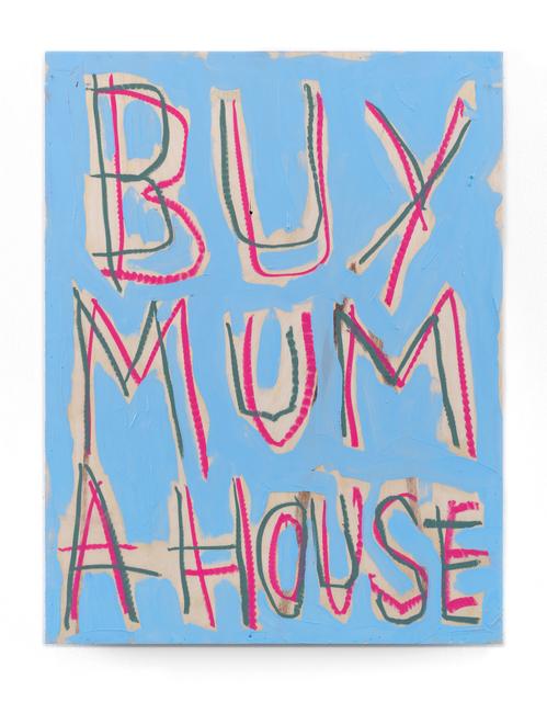 Thomas Langley, 'Buy Mum a House', 2018, UNION Gallery