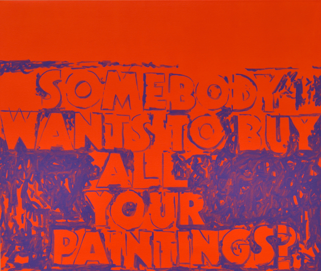 , 'SOMEBODY WANTS TO BUY ALL YOUR PAINTINGS?,' 2015, Johannes Vogt Gallery