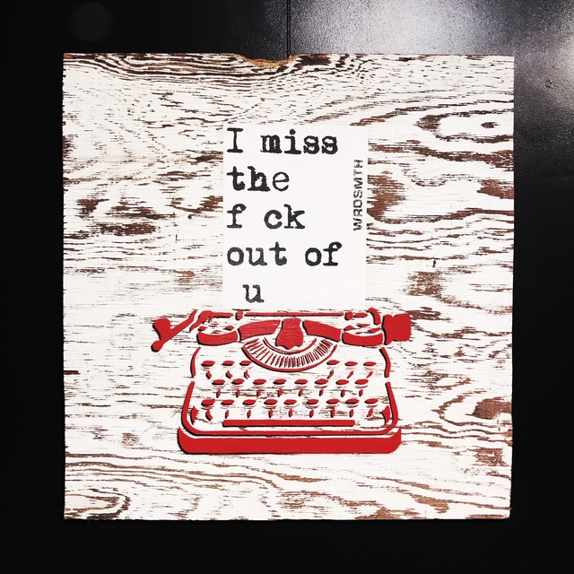 WRDSMTH, 'I miss the f ck out of u', 2016, Art Angels