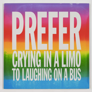 , 'PREFER CRYING IN A LIMO TO LAUGHING ON A BUS,' 2017, Cahiers d'Art