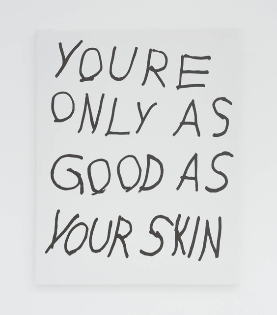 , 'YOURE ONLY AS GOOD AS YOUR SKIN,' 2016, The Hole