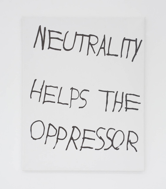 , 'NEUTRALITY HELPS THE OPPRESSOR,' 2016, The Hole