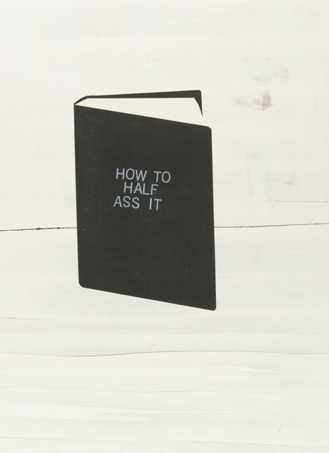 , 'How To Half Ass It,' 2017, Highpoint Editions