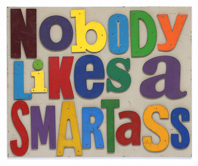 , 'Nobody Likes A Smartass,' 2019, Caldwell Snyder Gallery