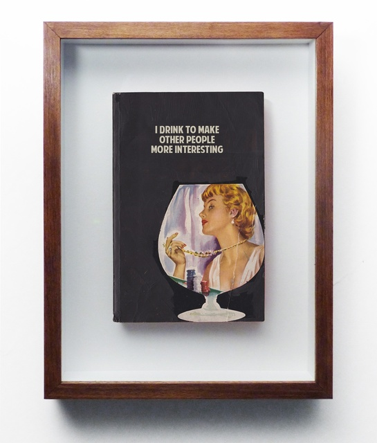 , 'I Drink To Make Other People More Interesting,' 2017, Axiom Contemporary