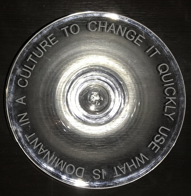 ", 'Hand Blown Glass Bowl: ""USE WHAT IS DOMINANT IN A CULTURE TO CHANGE IT"",' 2003, Alpha 137 Gallery"