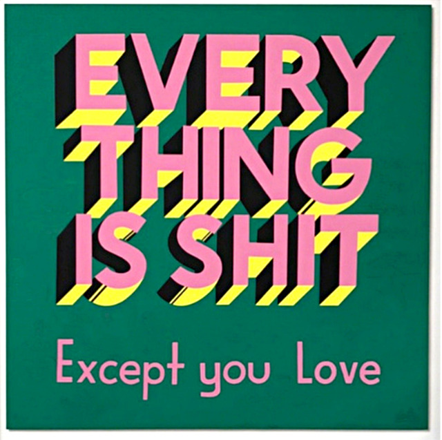 , 'EVERYTHING IS SHIT....Except You Love ,' 2017, Alpha 137 Gallery