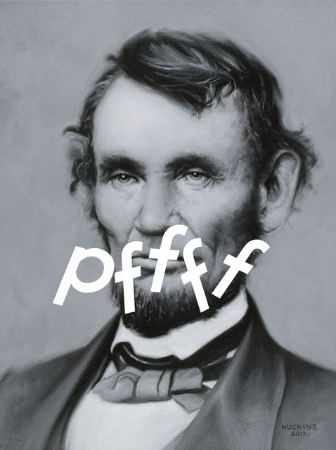 , 'Abraham Lincoln: Pffff,' 2017, Foster/White Gallery