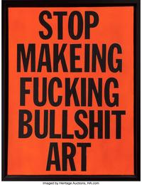 Stop Makeing Fucking Bullshit Art