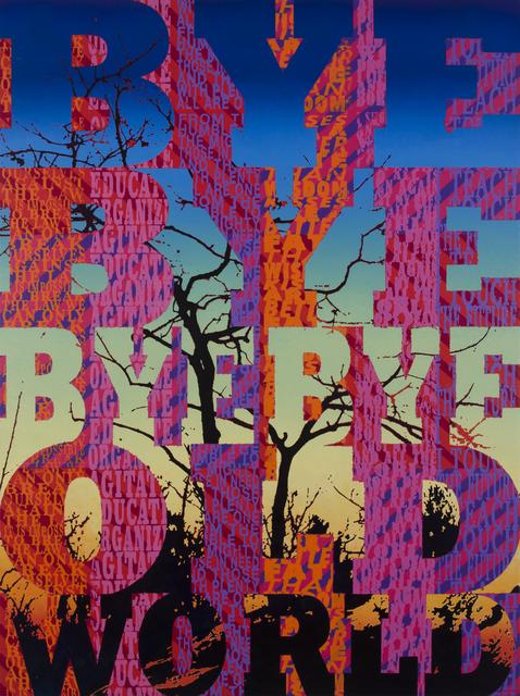 , 'Bye Bye Bye Bye Old World,' 2018, LaMontagne Gallery