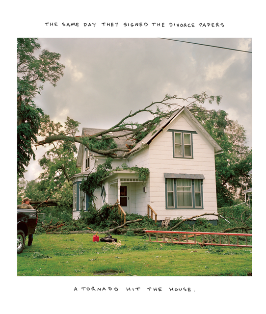 Chris Verene, 'THE SAME DAY THEY SIGNED THE DIVORCE PAPERS A TORNADO HIT THE HOUSE', 2007, Photography, Chromogenic print with handwritten caption in oil, Postmasters Gallery