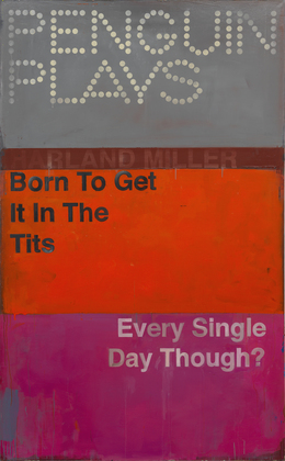 , 'Born to Get It In The Tits, Every Single Day Though,' 2012, Ingleby Gallery