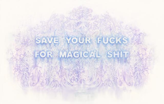 , 'Save Your Fucks For Magical Shit,' 2017, Winston Wächter Fine Art