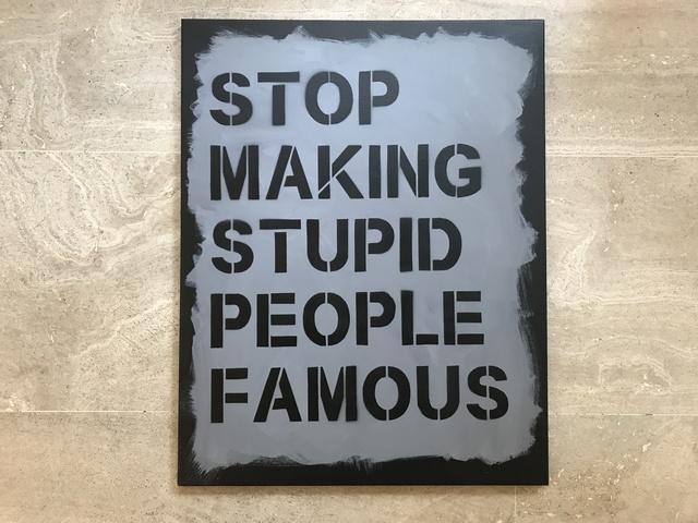 , 'Stop Making Stupid People Famous (Black - Grey - Black),' 2017, Vintage Deluxe