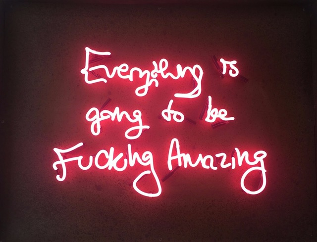 , 'Everything is Going to be Fucking Amazing ,' , Box Galleries