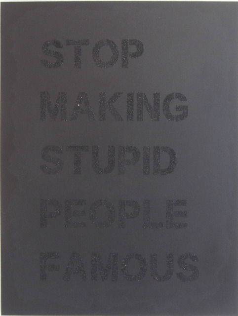 , 'Stop making stupid people famous (black on black),' 2017, Wallspace