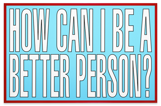 , 'How can I be a better person?,' 2011, Sprüth Magers