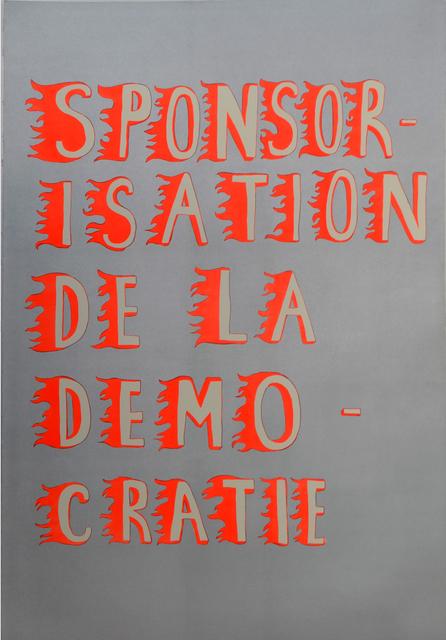 , 'Sponsorisation de la démocratie,' 2018, Under Construction Gallery