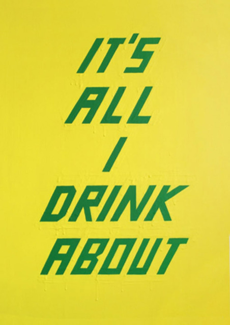 , 'It's All I Drink About ,' 2014, Winston Wächter Fine Art