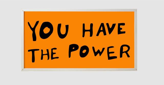 , 'You Have The Power,' 2015, PRAZ-DELAVALLADE