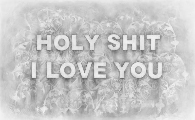 , 'Holy Shit I Love You ,' 2017, Winston Wächter Fine Art