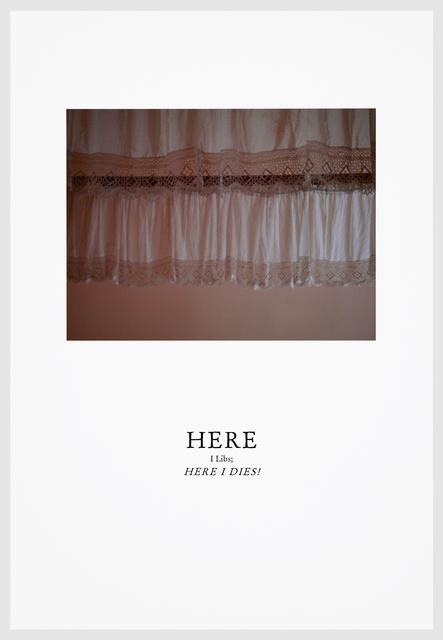 , 'HERE I LIBS, HERE I DIES,' 2016, Arnika Dawkins Gallery