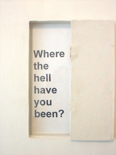 , 'Where The Hell Have You Been?,' 2001, Nohra Haime Gallery