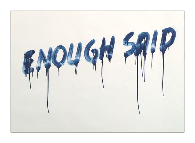, 'Enough Said ,' 2014, Maddox Gallery