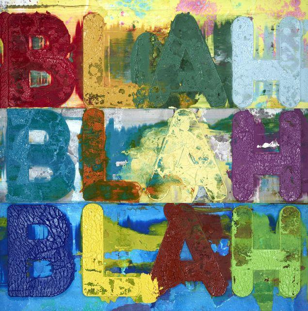 , 'Blah, Blah, Blah,' 2017, William Shearburn Gallery