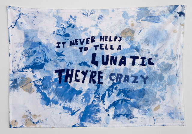 , 'It Never Helps to Tell a Lunatic They're Crazy,' 2013, Garis & Hahn