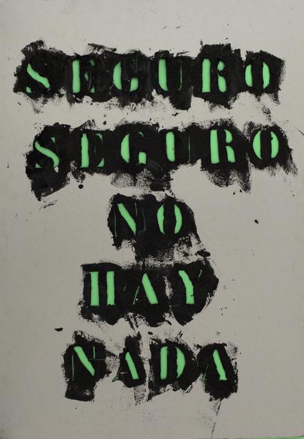 , 'Untitled (Seguro seguro no hay nada),' 2015, Cosmocosa